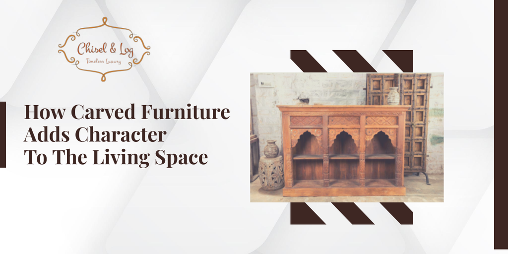 How Carved Furniture Adds Character To The Living Space